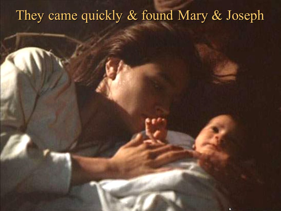 They came quickly & found Mary & Joseph