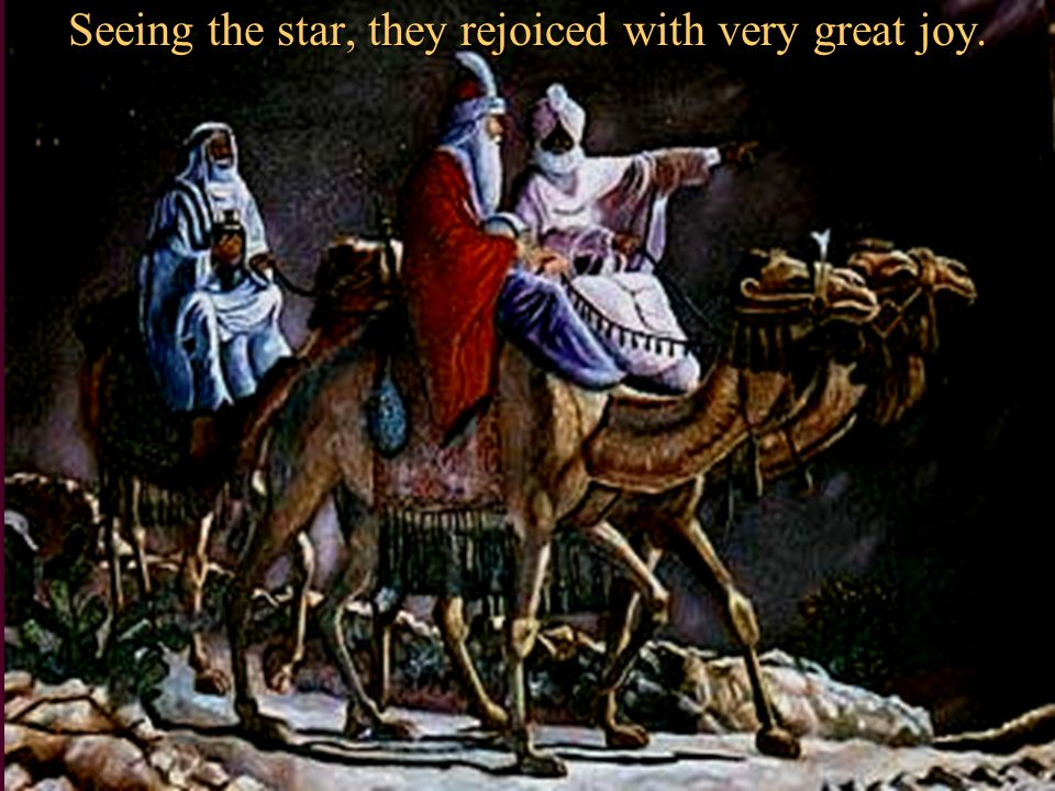 Seeing the star, they rejoiced with very great joy.
