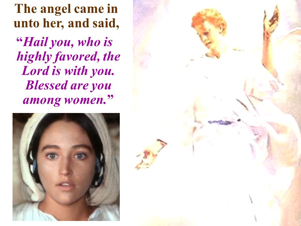 The angel came in unto her, and said,