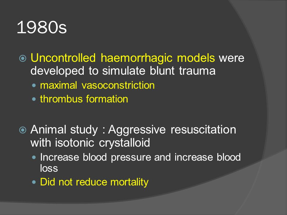 1980s Uncontrolled haemorrhagic models were developed to simulate blunt trauma. maximal vasoconstriction.