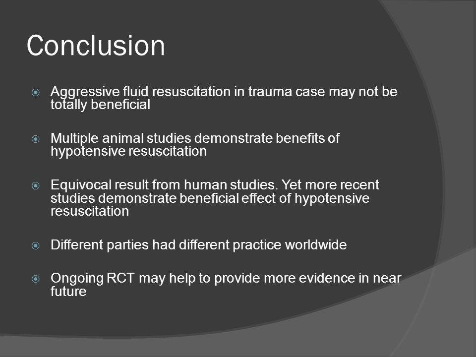 Conclusion Aggressive fluid resuscitation in trauma case may not be totally beneficial.