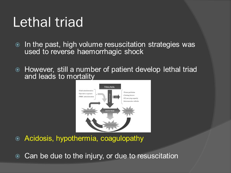 Lethal triad In the past, high volume resuscitation strategies was used to reverse haemorrhagic shock.