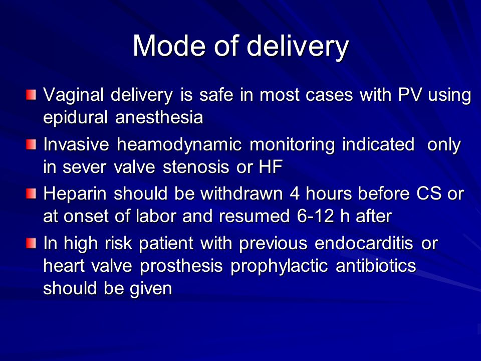 Mode of delivery Vaginal delivery is safe in most cases with PV using epidural anesthesia.