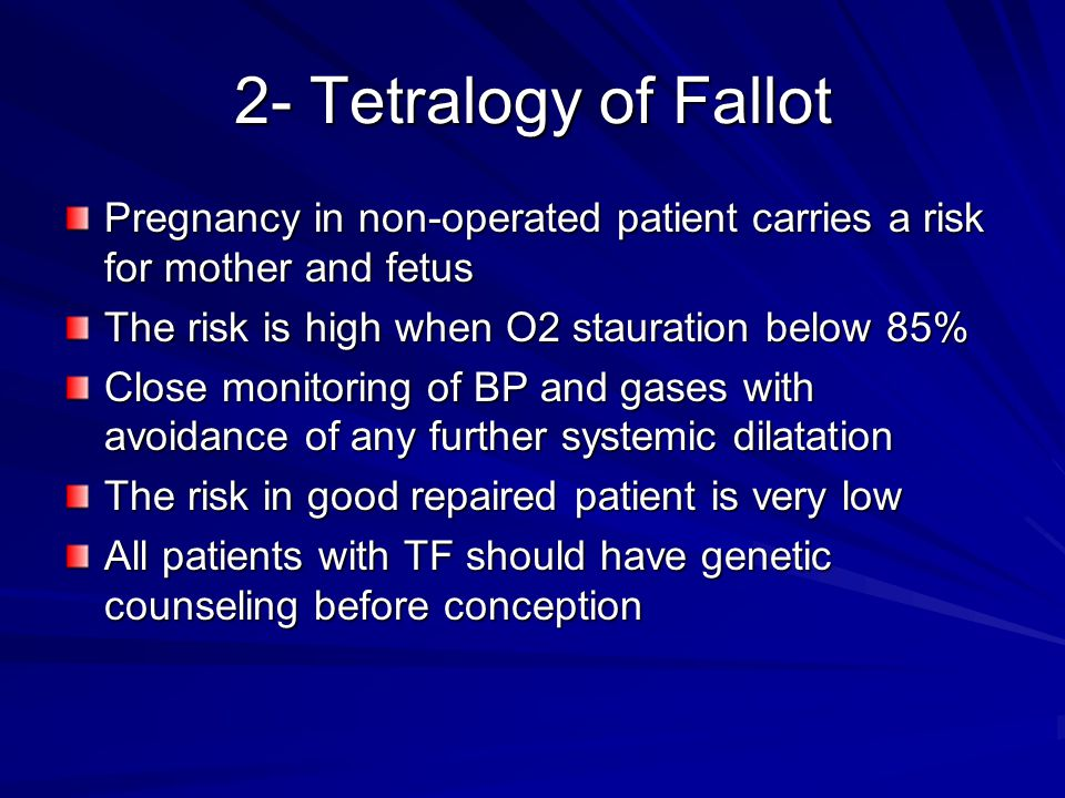 2- Tetralogy of Fallot Pregnancy in non-operated patient carries a risk for mother and fetus. The risk is high when O2 stauration below 85%