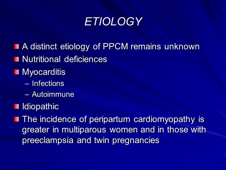 ETIOLOGY A distinct etiology of PPCM remains unknown