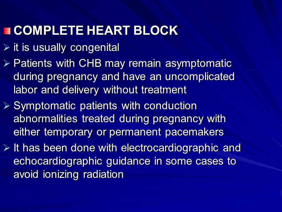 COMPLETE HEART BLOCK it is usually congenital