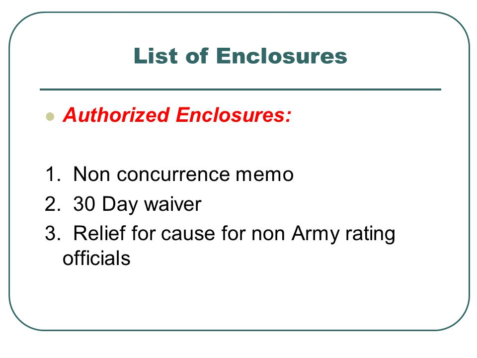 List of Enclosures Authorized Enclosures: 1. Non concurrence memo