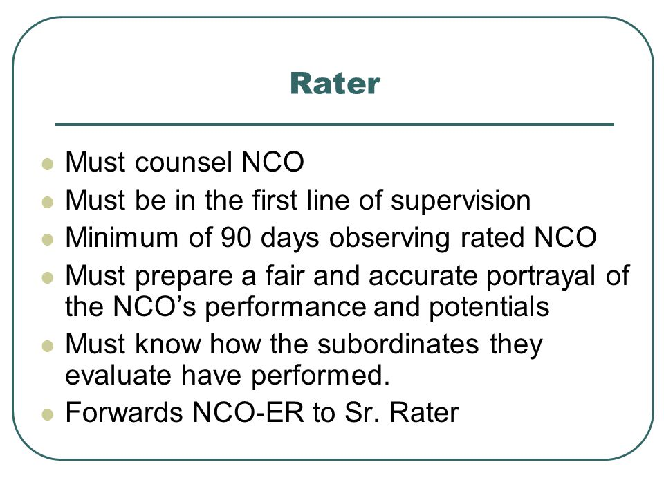 Rater Must counsel NCO Must be in the first line of supervision