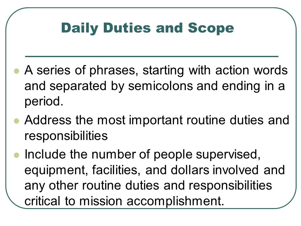 Daily Duties and Scope A series of phrases, starting with action words and separated by semicolons and ending in a period.
