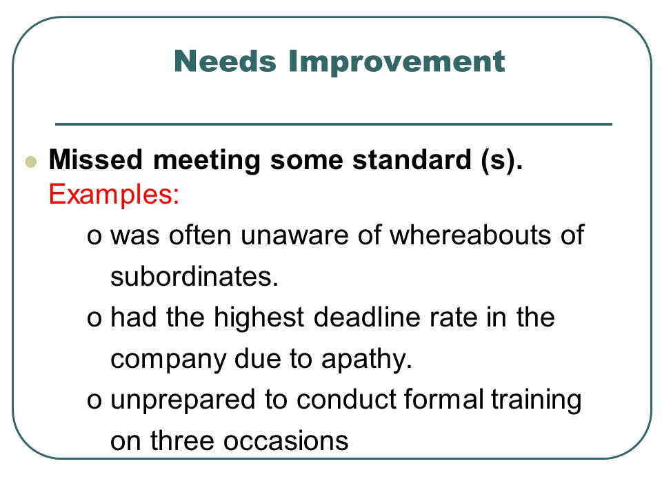 Needs Improvement Missed meeting some standard (s). Examples: