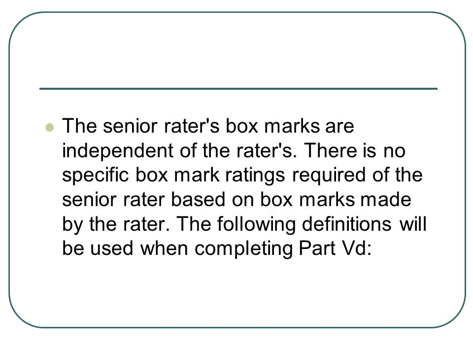 The senior rater s box marks are independent of the rater s