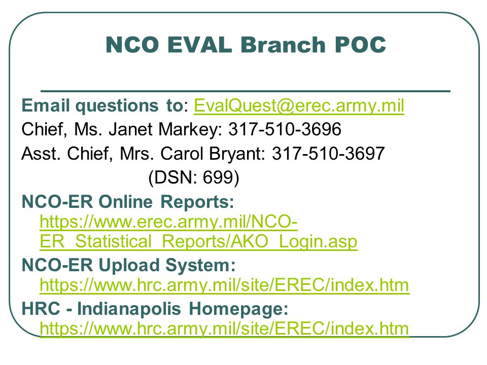NCO EVAL Branch POC Email questions to: EvalQuest@erec.army.mil