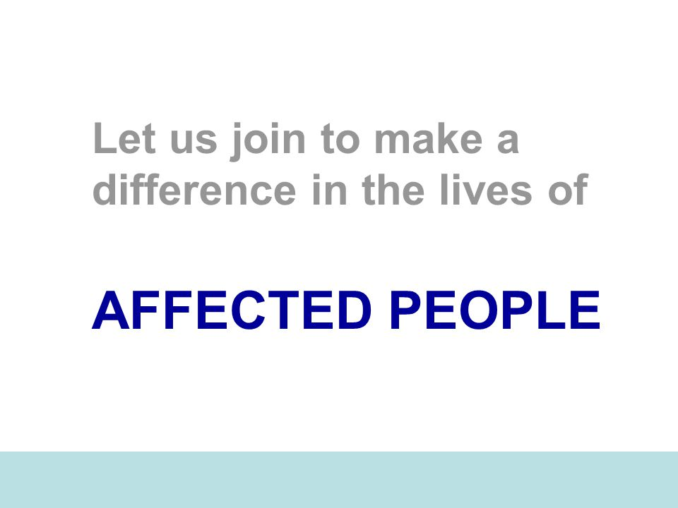 Let us join to make a difference in the lives of AFFECTED PEOPLE