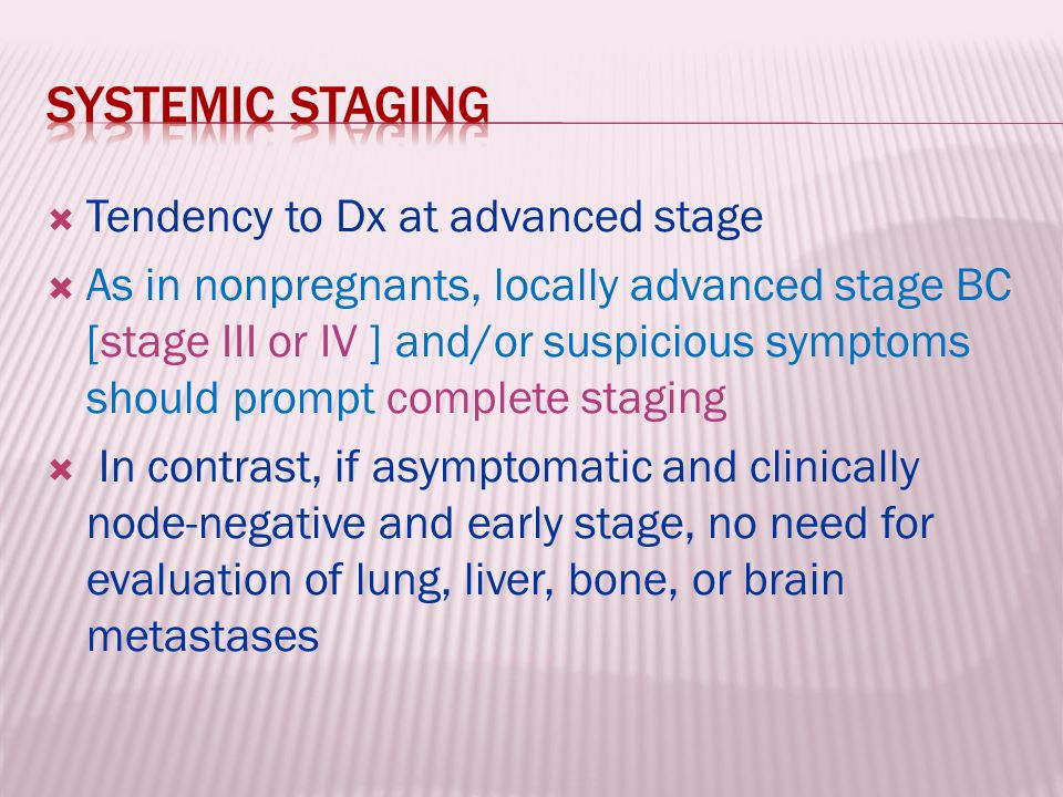 Systemic staging Tendency to Dx at advanced stage
