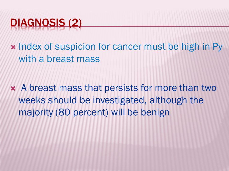 Diagnosis (2) Index of suspicion for cancer must be high in Py with a breast mass.