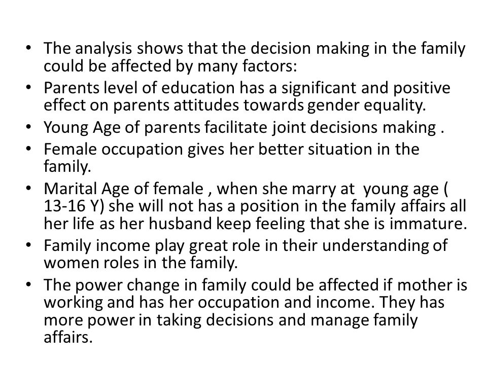 The analysis shows that the decision making in the family could be affected by many factors: