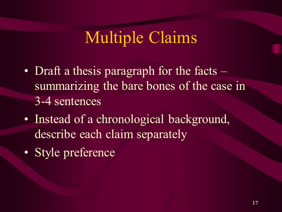 Multiple Claims Draft a thesis paragraph for the facts – summarizing the bare bones of the case in 3-4 sentences.