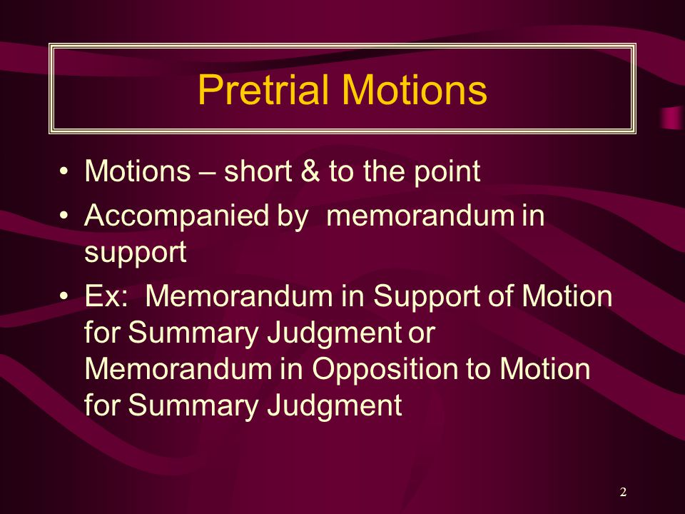 Pretrial Motions Motions – short & to the point
