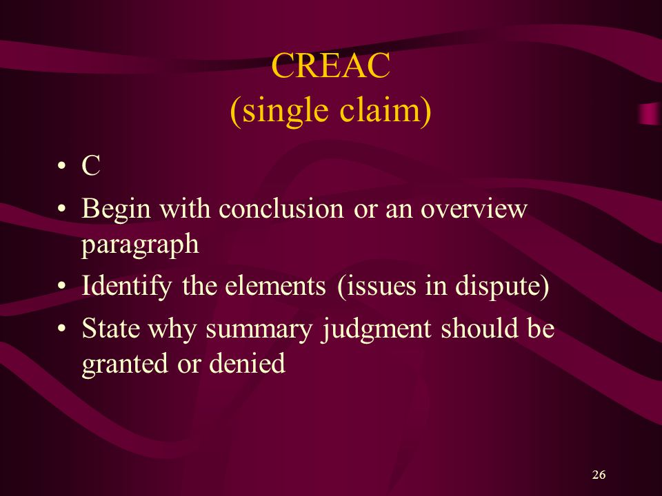 CREAC (single claim) C Begin with conclusion or an overview paragraph