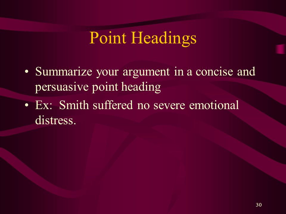 Point Headings Summarize your argument in a concise and persuasive point heading.
