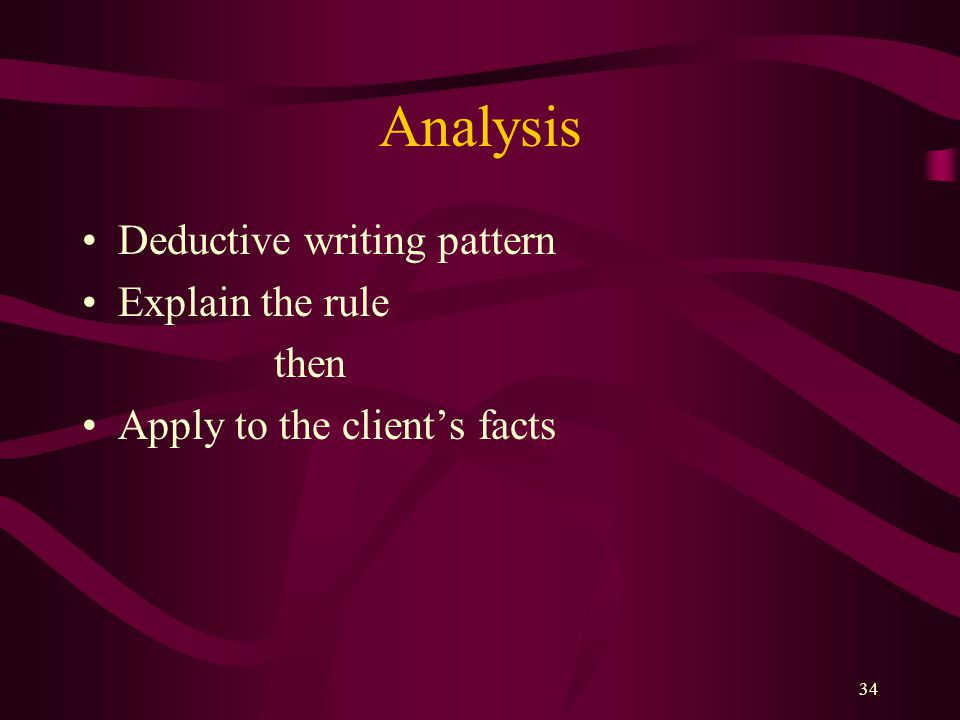 Analysis Deductive writing pattern Explain the rule then