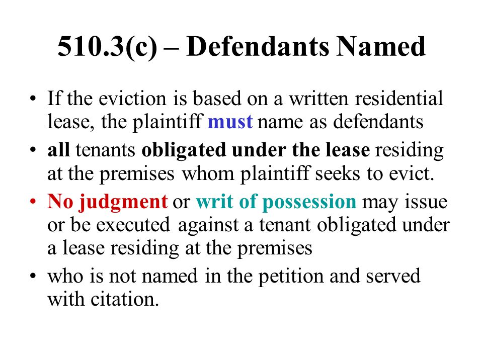 510.3(c) – Defendants Named If the eviction is based on a written residential lease, the plaintiff must name as defendants.
