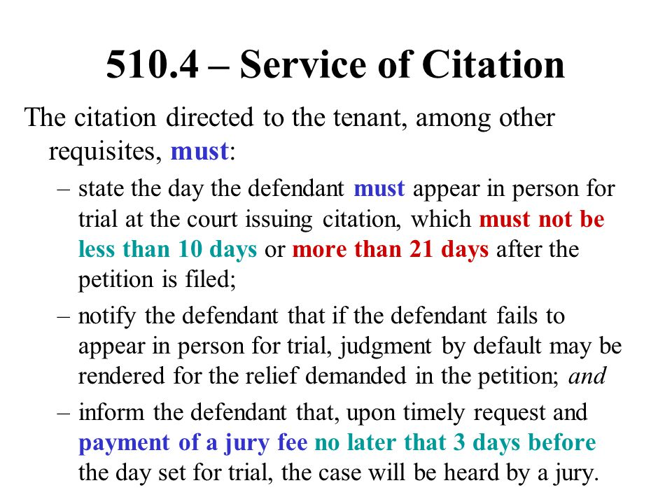 510.4 – Service of Citation The citation directed to the tenant, among other requisites, must: