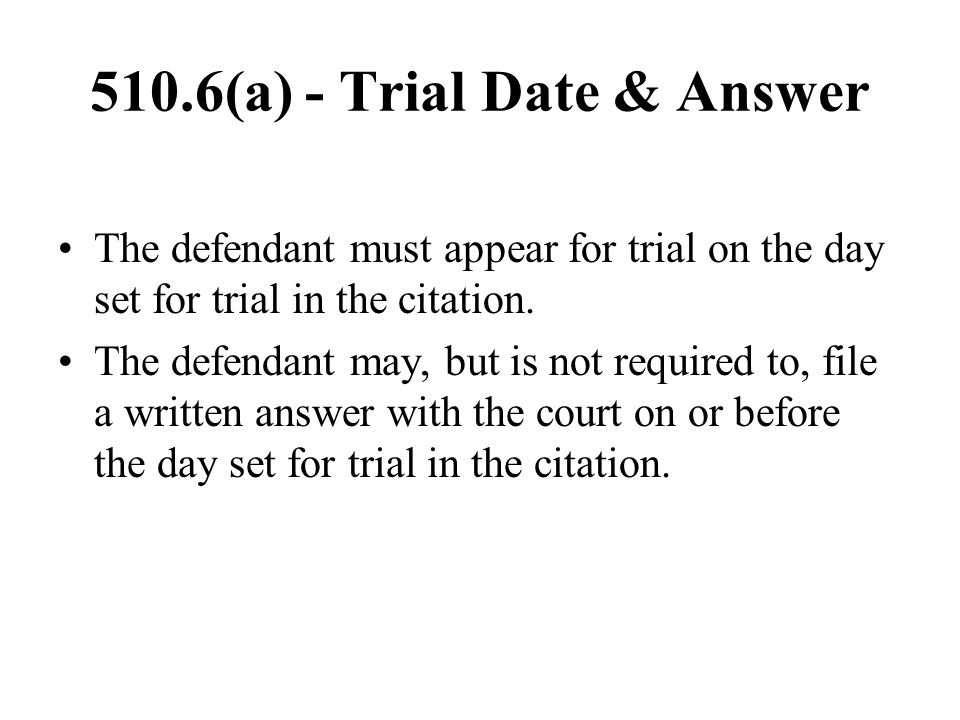 510.6(a) - Trial Date & Answer