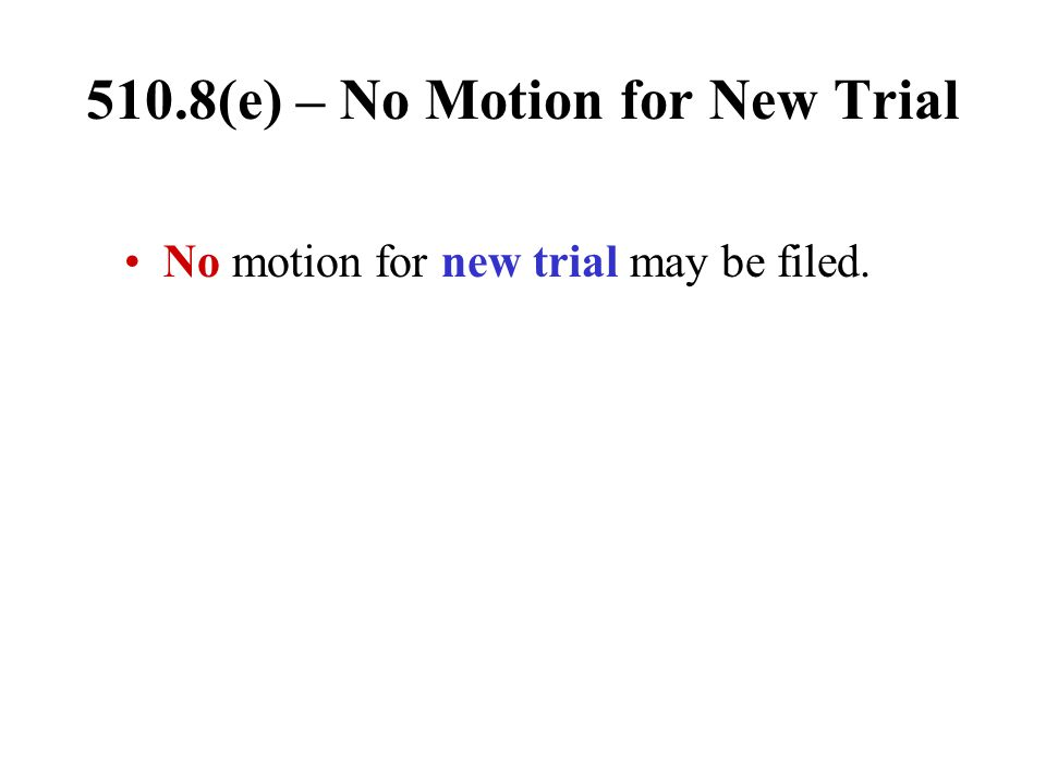 510.8(e) – No Motion for New Trial