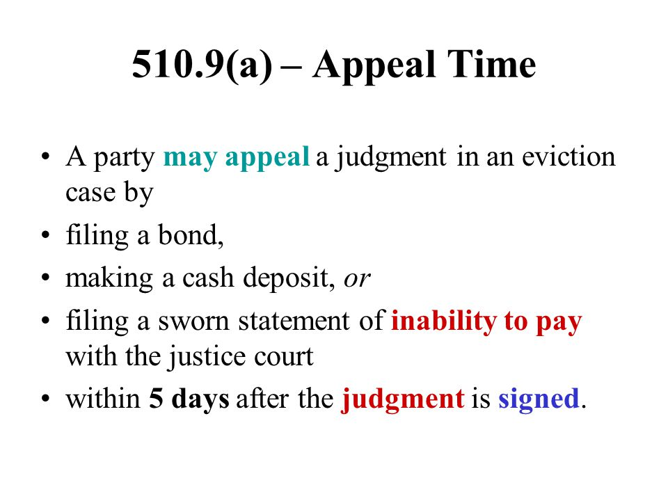 510.9(a) – Appeal Time A party may appeal a judgment in an eviction case by. filing a bond, making a cash deposit, or.