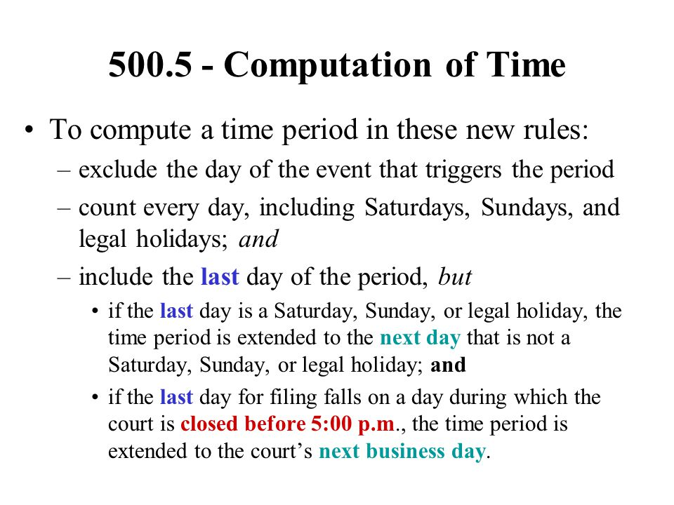 500.5 - Computation of Time To compute a time period in these new rules: exclude the day of the event that triggers the period.