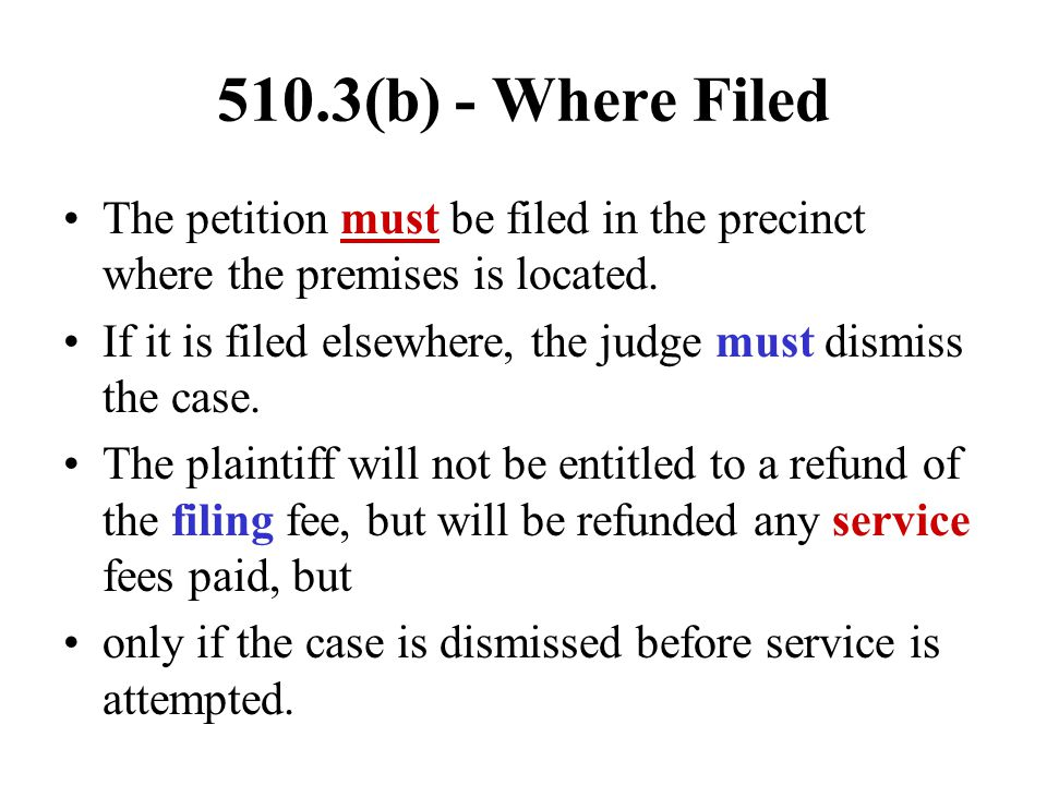 510.3(b) - Where Filed The petition must be filed in the precinct where the premises is located.