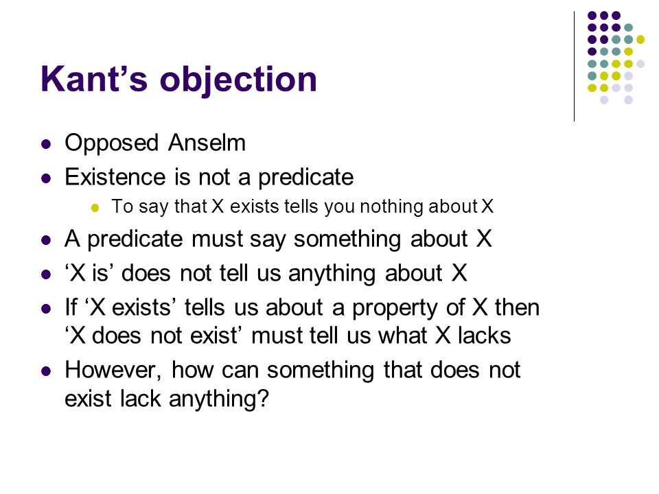 Kant's objection Opposed Anselm Existence is not a predicate