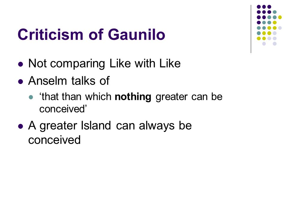 Criticism of Gaunilo Not comparing Like with Like Anselm talks of