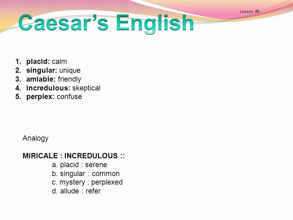Caesar's English placid: calm singular: unique amiable: friendly