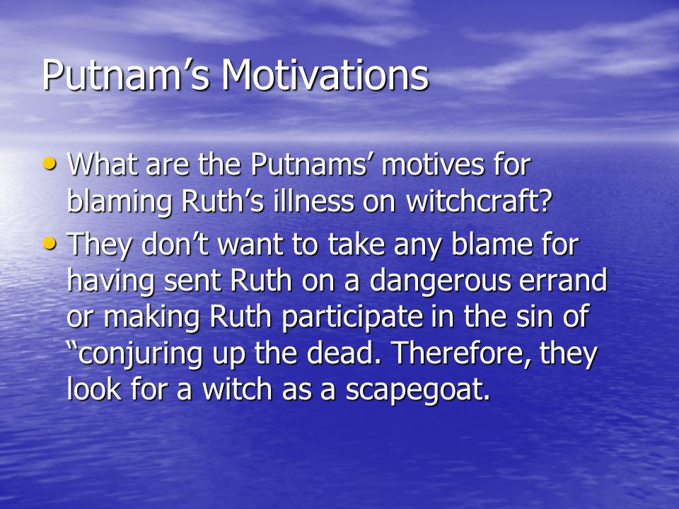 Putnam's Motivations What are the Putnams' motives for blaming Ruth's illness on witchcraft