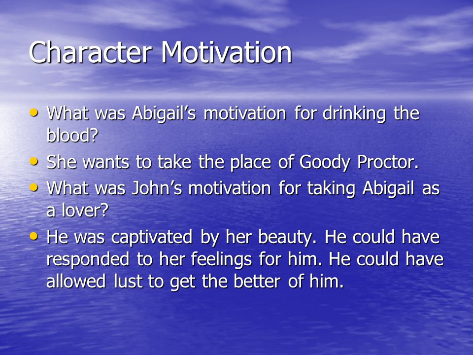 Character Motivation What was Abigail's motivation for drinking the blood She wants to take the place of Goody Proctor.
