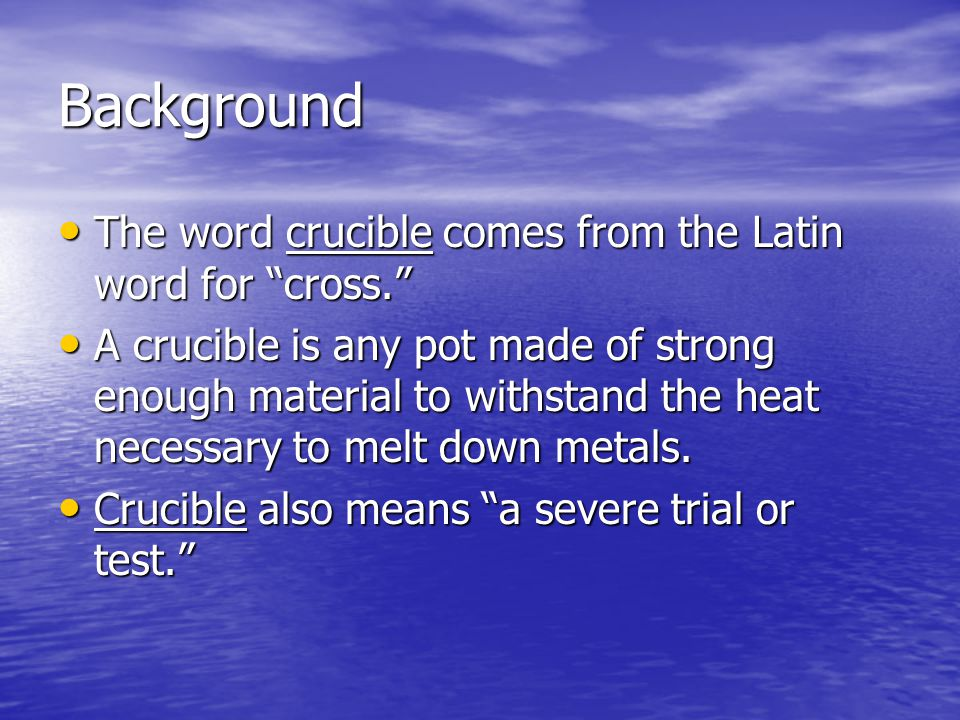 Background The word crucible comes from the Latin word for cross.