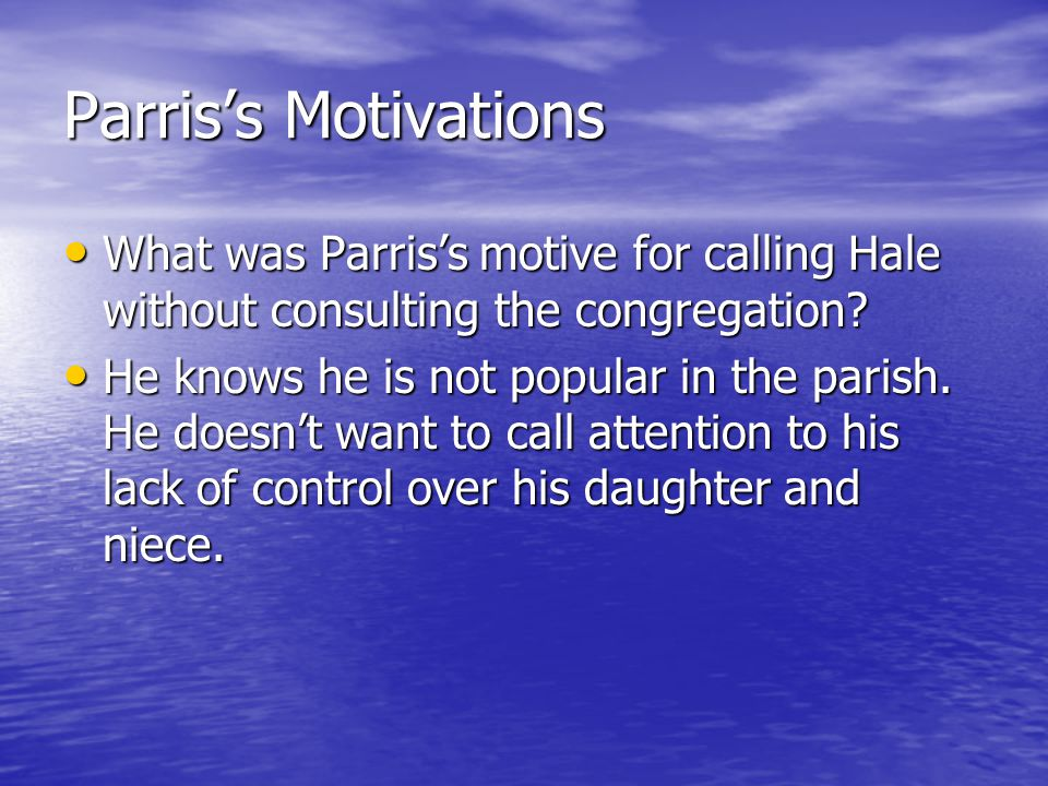 Parris's Motivations What was Parris's motive for calling Hale without consulting the congregation