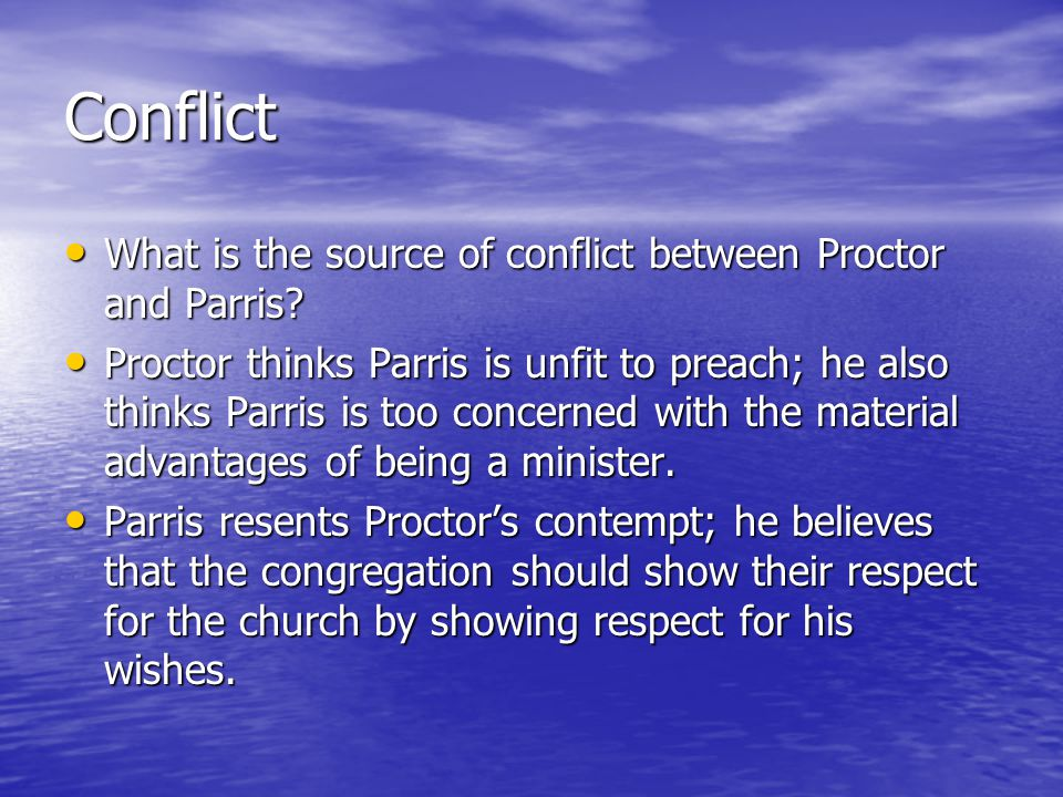 Conflict What is the source of conflict between Proctor and Parris