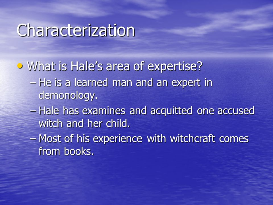 Characterization What is Hale's area of expertise
