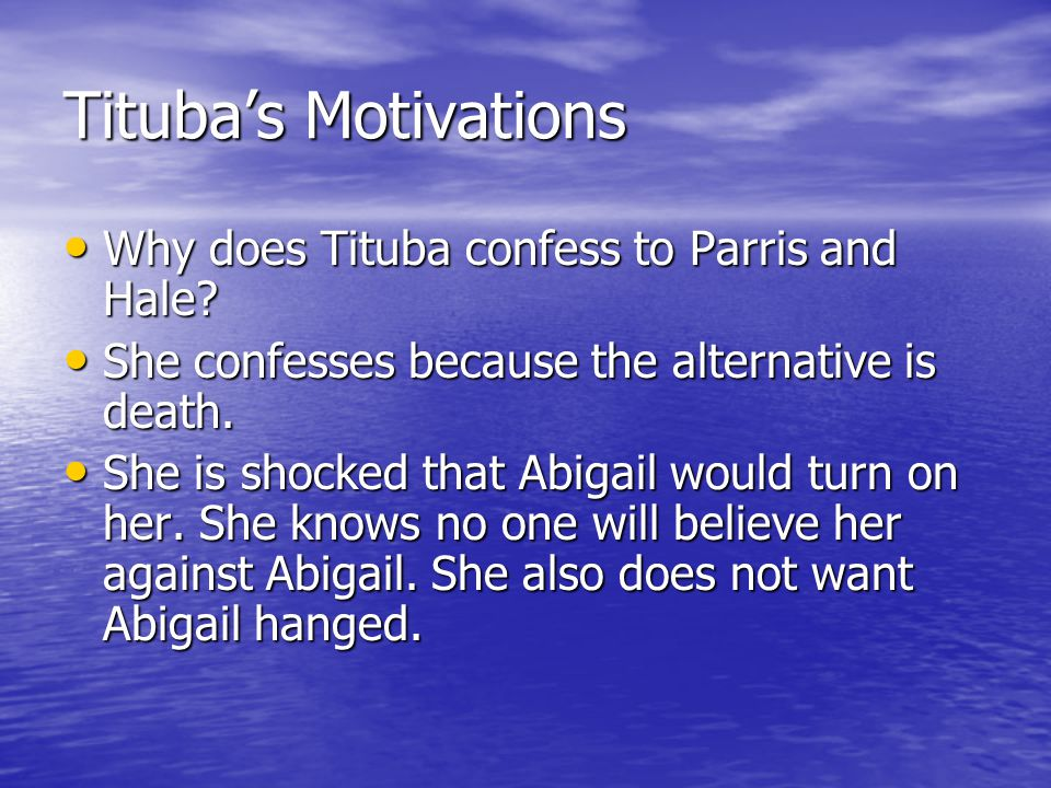 Tituba's Motivations Why does Tituba confess to Parris and Hale
