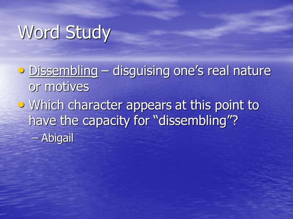 Word Study Dissembling – disguising one's real nature or motives