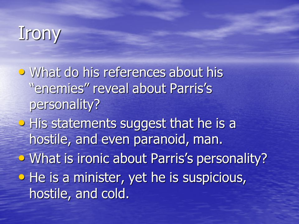 Irony What do his references about his enemies reveal about Parris's personality