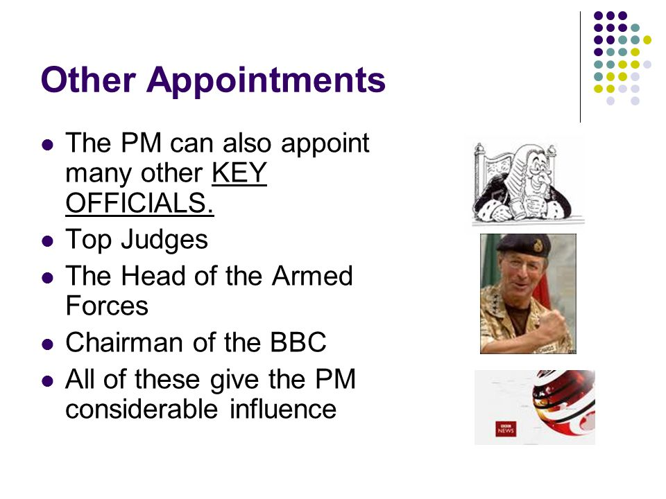 Other Appointments The PM can also appoint many other KEY OFFICIALS.
