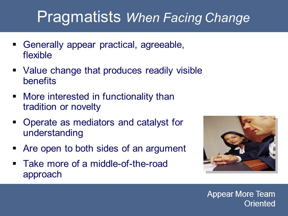 PRAGMATISTS When Facing Change