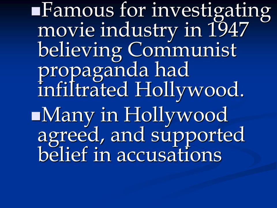 Famous for investigating movie industry in 1947 believing Communist propaganda had infiltrated Hollywood.