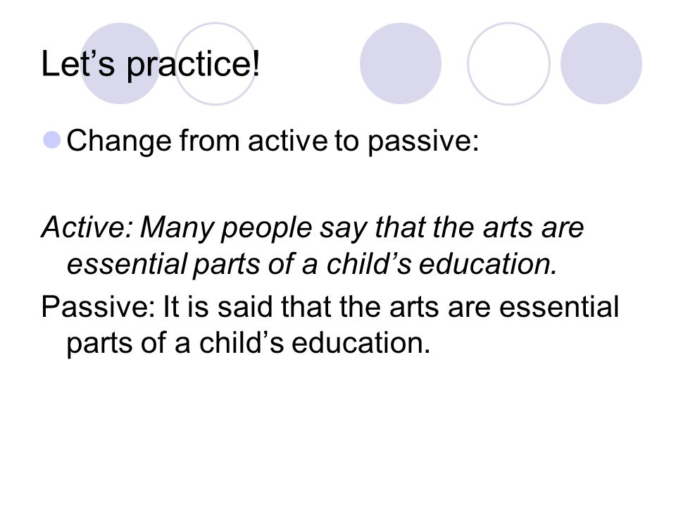 Let's practice! Change from active to passive:
