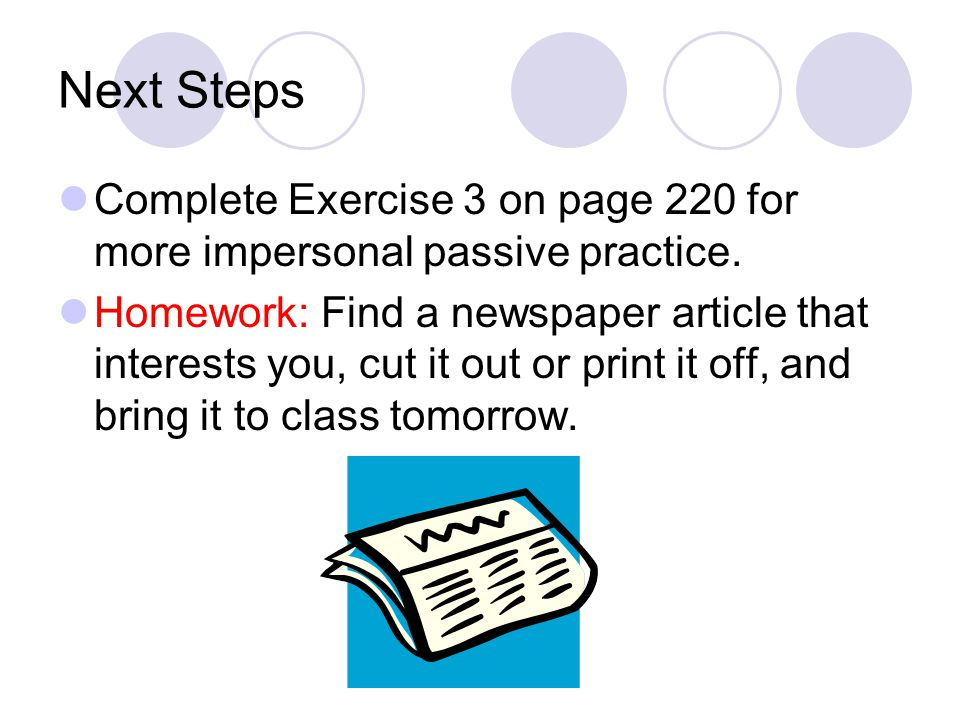 Next Steps Complete Exercise 3 on page 220 for more impersonal passive practice.