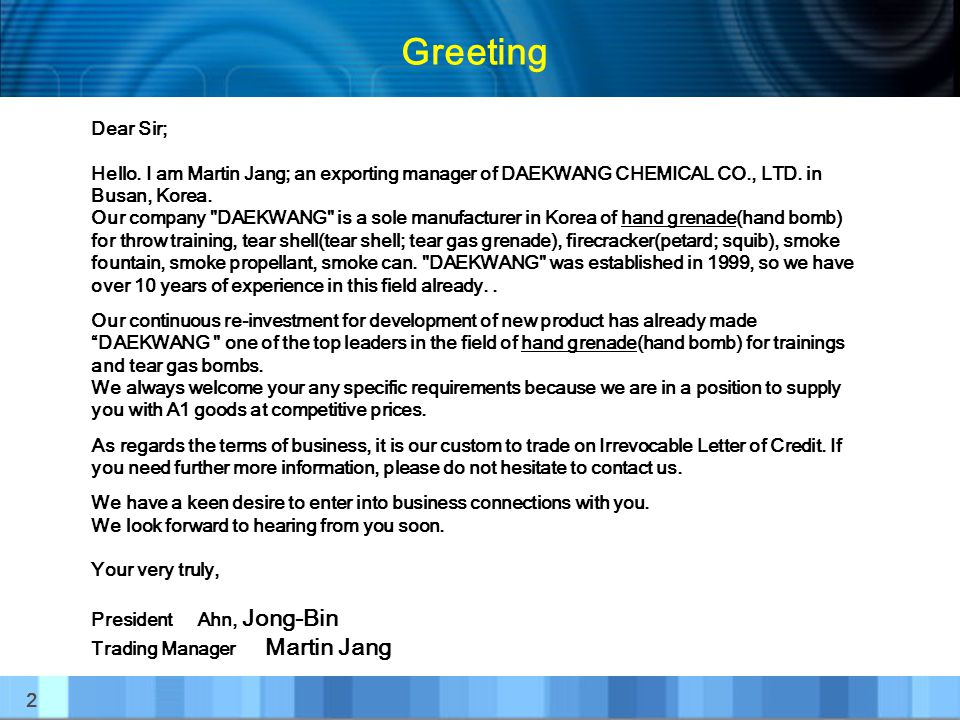 Greeting Dear Sir; Hello. I am Martin Jang; an exporting manager of DAEKWANG CHEMICAL CO., LTD. in Busan, Korea.